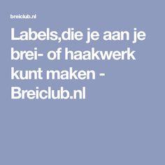 Labels,die je aan je brei- of haakwerk kunt maken - Breiclub.nl