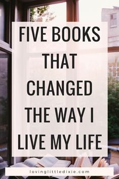 Five Books that Changed the Way I Live My Life