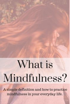 Ever wonder what mindfulness is? How do you practice mindfulness? It's best described and defined through practice, activities and mindfulness exercises. Mindfulness| What is mindfulness?| Mindfulness exercises| Mindfulness activities