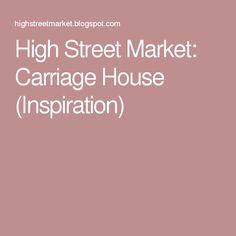 High Street Market: Carriage House (Inspiration)