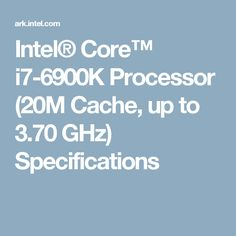 Intel® Core™ i7-6900K Processor (20M Cache, up to 3.70 GHz) Specifications
