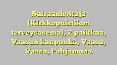 Sairaanhoitaja (Kirkkopuistikon terveysasema), 2 paikkaa, Vaasan kaupunki., Vaasa, Vaasa, Pohjanmaa