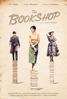 Directed by Isabel Coixet.  With Emily Mortimer, Patricia Clarkson, Bill Nighy, Honor Kneafsey. Set in a small town in 1959 England, it is the story of a woman who decides, against polite but ruthless local opposition, to open a bookshop, a decision which becomes a political minefield.