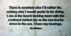 There is nowhere else I'd rather be, nothing else I would prefer to be doing. I am at the beachlooking west with the continent behind me as the sun☀tracks down to the sea. I have my bearings. ➖Tim Winton