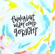 It takes just as much energy to focus on what could go right instead of what could go wrong #AlignYourLife