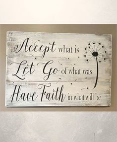Quotes Sayings and Affirmations Accept what is let go of what was and have faith in what will be pallet sign wood signs accept what is sign home decor rustic decor rustic sign by ashleyw Rustic Signs, Rustic Decor, Farmhouse Decor, Rustic Cake, Modern Farmhouse, Reclaimed Wood Signs, Country Signs, Rustic Backdrop, Rustic Bench