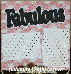 "Up for your consideration is (1) Completed Single 12x12 Scrapbook Page Layout. The title says ""Fabulous"". This scrapbook page can hold (2) 4x6 or smaller photos. Just add photos!"