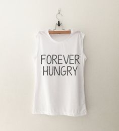 forever hungry • Sweatshirt • Clothes Casual Outift for • teens • movies • girls • women •. summer • fall • spring • winter • outfit ideas • hipster • dates • school • parties • Tumblr Teen Fashion Print Tee Shirt