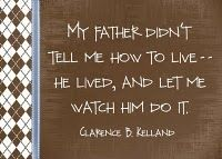 """My father didn't tell me how to live -- He lived, and let me watch him do it. - Clarence B. Relland #father #dad #fathersday"