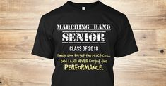 Discover + Marching Band Senior 2018 Never Forget T-Shirt from $15 Class of 2018 Collection, a custom product made just for you by Teespring. With world-class production and customer support, your satisfaction is guaranteed. - Marching Band Senior - Class of 2018 I may soon...