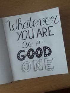 Whatever you are be a good one | handlettering | letterliesje