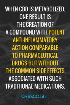 When CBD is metabolized, one result is the creation of a compound with potent anti-inflammatory action comparable to pharmaceutical drugs but without the common side effects associated with such traditional medications. (medical cannabis, marijuana) http://www.crescolabs.com/conditions/neuropathy/?utm_content=buffer6701a&utm_medium=social&utm_source=pinterest.com&utm_campaign=buffer