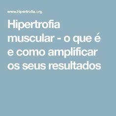 Hipertrofia muscular - o que é e como amplificar os seus resultados