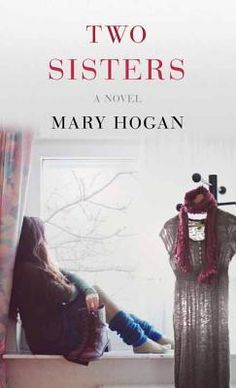 Two Sisters: Mary Hogan's powerful and poignant debut novel about two sisters -- opposites in every way -- and their mother and the secrets and lies that define them all. One family, two sisters, a lifetime of secrets . . .