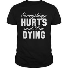 Get yours beautiful Everything Hurts 4 Coolest T Shirt Shirts & Hoodies.  #gift, #idea, #photo, #image, #hoodie, #shirt, #christmas