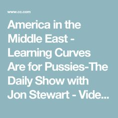 America in the Middle East - Learning Curves Are for Pussies-The Daily Show with Jon Stewart - Video Clip   Comedy Central