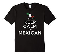 $12.95  I Can't Keep Calm I'm Mexican Patriotic Shirt for M...