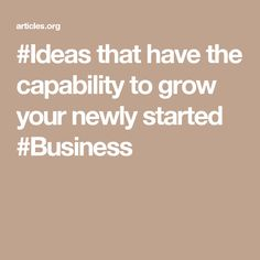 #Ideas that have the capability to grow your newly started #Business