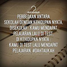 Perbedaan antara sekolah dengan kehidupan nyata. Disekolah : Kamu mendapat pelajaran lalu di test. Di kehidupan nyata : Kamu di test lalu mendapat pelajaran. #dahtaukahquote #dahtaukah