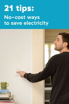 Boost your power smarts and save with these 21 no-cost changes in your home. You could save $500 or more a year, depending on a number of factors including the size of your home.