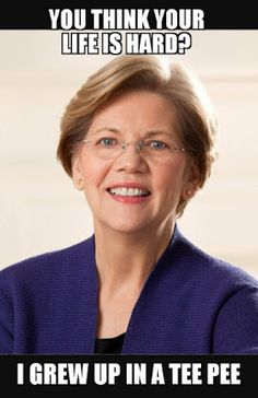 The Trumpening Elizabeth Warrens Hard Life Of Lies Elizabeth Warren Pocahontas Life Is Hard