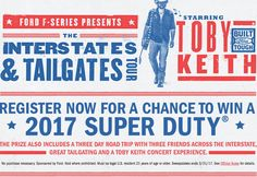 One winner is going home in a sweepstakes worth $38,000 loaded with a 2017 Ford Super Duty and a three day/two night interstate adventure for winner and three friends with a stop at a Toby Keith concert.