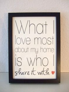 """Print """"What I love the most about my home is who I share it with"""" von mbelle"""