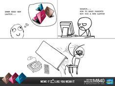 Make parents buy you a new laptop