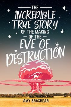 Cover Reveal: The Incredible True Story of the Making of the Eve of Destruction by Amy Brashear - On sale November 13, 2018! #CoverReveal