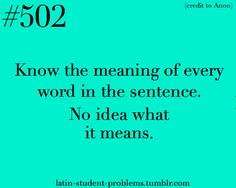 Latin Student Problems. I remember this feeling.