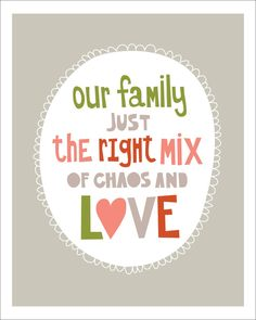 FREE printable - Our family - just the right mix of chaos and love