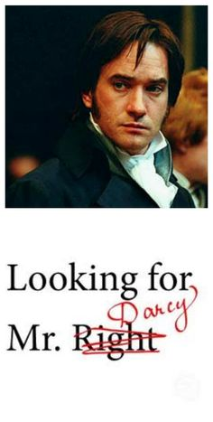 Looking for Mr. Darcy, oh yes! ;)