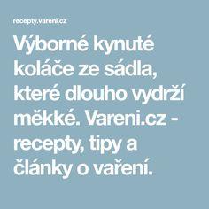 Výborné kynuté koláče ze sádla, které dlouho vydrží měkké. Vareni.cz - recepty, tipy a články o vaření.
