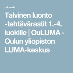 Talvinen luonto -tehtävärastit 1.-4. luokille | OuLUMA - Oulun yliopiston LUMA-keskus Walking In Nature, Science And Nature, First Grade, Geography, Crafts For Kids, Environment, Teaching, Activities, Education