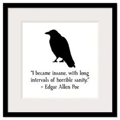 I became insane, with long intervals of horrible sanity. -Edgar Allen Poe :these are some of the greatest words I have ever been told. Edgar, thank you Great Quotes, Quotes To Live By, Me Quotes, Inspirational Quotes, Raven Quotes, Chaos Quotes, Qoutes, Edgar Allen Poe Quotes, Edgar Allan Poe
