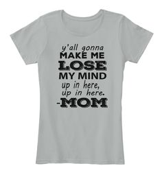 Y'all Gonna Make Me Lose My Mind Shirt Grey Women's T-Shirt Front - in grey