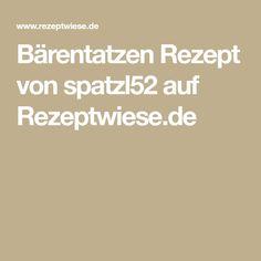 Bärentatzen Rezept von spatzl52 auf Rezeptwiese.de