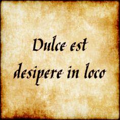 Dulce Est Desipere In Loco It Is Sweet On Occasion To Play The Fool Tattoo Spruche Lateinlateinische Phrasenspruche Zitate