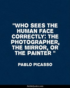 Pablo Picasso Quotes | http://noblequotes.com/  Not a huge fan of him personally but good quote