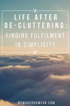 Life after de-cluttering is about more than just maintenance; it's about creating something new and beautiful in the mental and physical space you have given yourself...