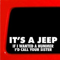 Its a jeep If I wanted a Hummer sister Vinyl Decal Jeep 4x4 cherokee 4wd lifted funny sticker cj xj yj : Amazon.com : Automotive