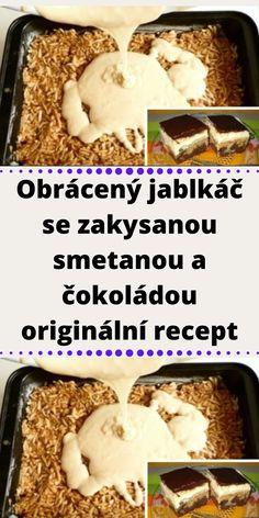 Obrácený jablkáč se zakysanou smetanou a čokoládou originální recept Ham, Food And Drink, Chicken, Sweet, Candy, Hams, Cubs