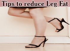 Tips To Reduce Leg Fat | Health Villas
