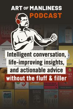 Intelligent conversation, life-improving insights, and actionable advice without the fluff and filler. Art Of Manliness Podcast, Motivational Quotes, Inspirational Quotes, A Course In Miracles, Funny True Quotes, Badass Quotes, Self Improvement, Personal Development, Life Lessons