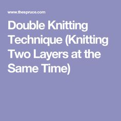 Double Knitting Technique (Knitting Two Layers at the Same Time)