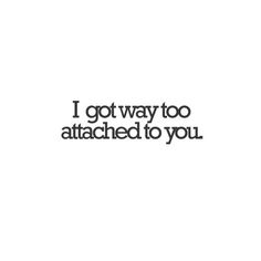 I got way to attached to you. Yugh. So disgusted at myself for ever believing and caring about you. What a waste.