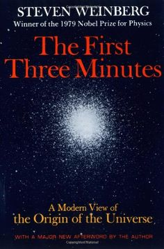 The First Three Minutes: A Modern View of the Origin of the Universe (Weinberg)