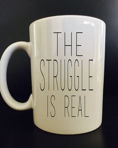 The Struggle is Real Coffee Mug Funny Coffee by BlackCatPrints Real Coffee, Coffee Is Life, I Love Coffee, My Coffee, Coffee Cups, Tea Cups, Coffee Beans, Funny Coffee Mugs, Coffee Humor