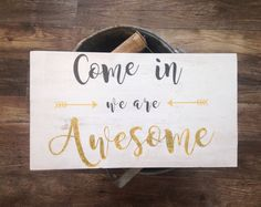 Come in we are awesome sign wood sign welcome by Heirloomesque