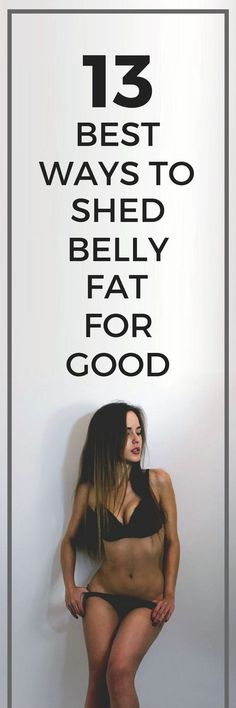 13 best ways to shed belly fat for good.